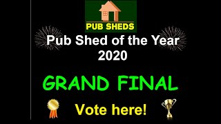**GRAND FINAL** PUB SHED OF THE YEAR 2020  - Vote here!