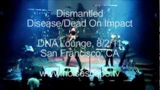 Dismantled - Disease / Dead On Impact (Live DNA Lounge August 2011)