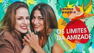 banana-papaia #5 🍌Os limites da amizade