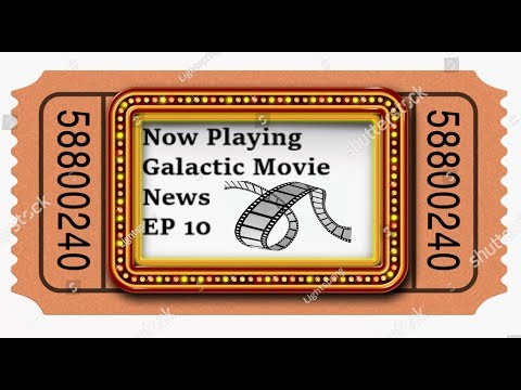 Galactic Movie News Episode 10