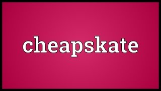 Cheapskate Meaning