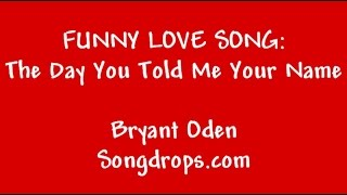 Funny Love Song: The Day You Told me Your Name