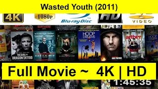 Wasted-Youth-2011 FuLL-LENGth