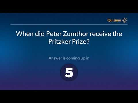 When did Peter Zumthor receive the Pritzker Prize?   Peter Zumthor Quiz