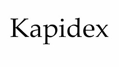 How to Pronounce Kapidex