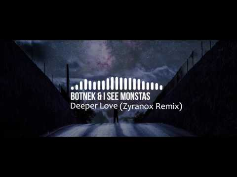 Botnek & I See Monstas - Deeper Love (Zyranox Remix)