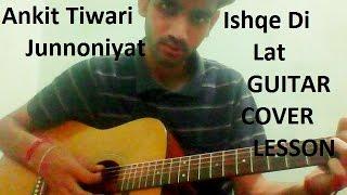 Ishqe Di Lat | Junnoniyat | | GUITAR COVER | | Lesson chords | | Ankit Tiwari |