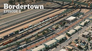 Cities Skylines: Train Yard - Bordertown - EP8 -