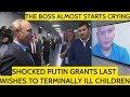 HEARTBREAKING! Putin Fullfils Last Wishes To Unfortunate Children! WATCH UNTIL THE END!