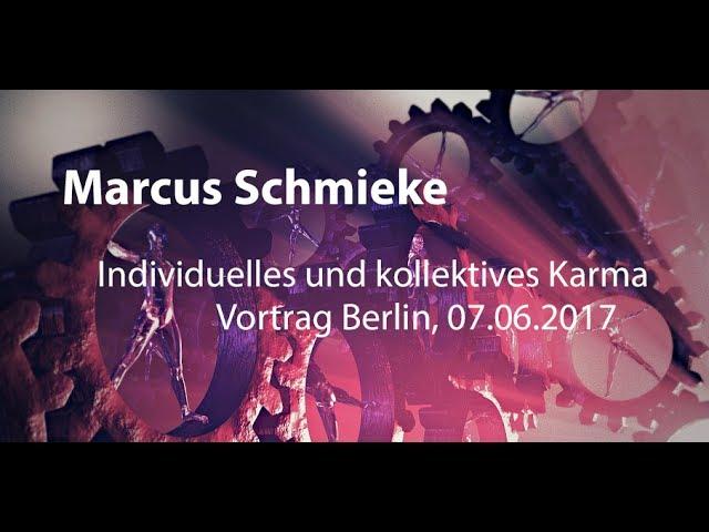Marcus Schmieke - Individuelles und kollektives Karma, Vortrag Berlin, 07.06.2017