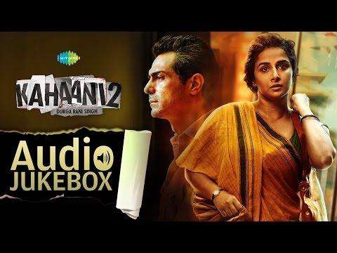 Kahaani 2 - Durga Rani Singh | Vidya Balan | Arjun Rampal | Music by Clinton Cerejo | Audio Jukebox