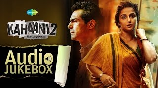 Kahaani 2 - Durga Rani Singh | Vidya Balan | Arjun Rampal | Music by Clinton Cerejo | Audio Jukebox