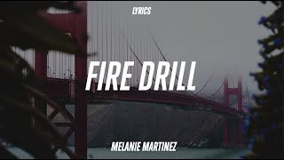 Melanie Martinez - Fire Drill (Lyrics)