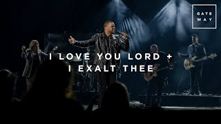 I Love You Lord + I Exalt Thee | Live at Gateway Church | Gateway Worship