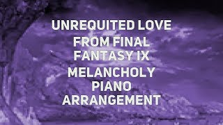 TPR - Unrequited Love (Final Fantasy IX melancholy version)
