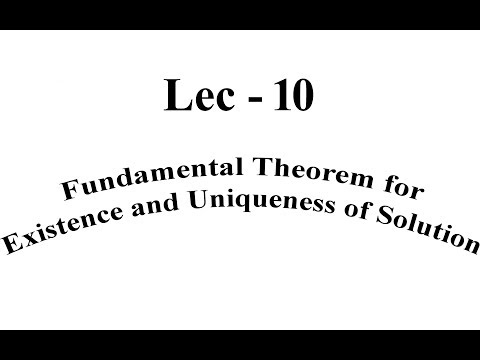 Lec - 10  Fundamental Theorem for Existence and Uniqueness of Solution