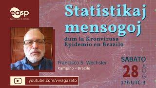 Statistikaj Mensogoj dum la Kronvirusa Epidemio en BRA – Francisko Wechsler- 28/8 17h UTC-3