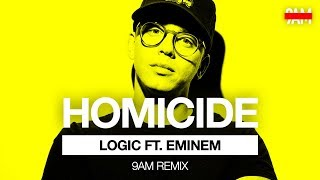 Logic Ft. Eminem - Homicide (9AM Remix)