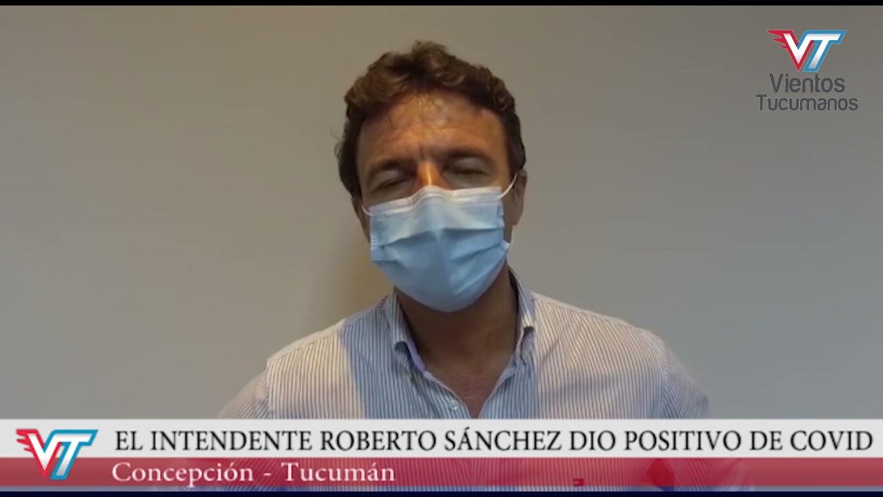 El intendente Roberto Sánchez dio positivo de Coronavirus