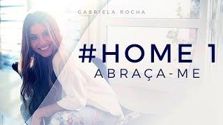 ABRAÇA-ME - GABRIELA ROCHA - HOME#1