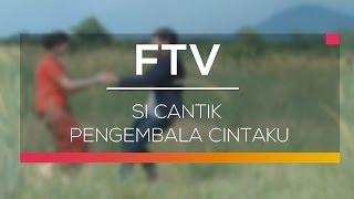 Video FTV SCTV - Si Cantik Pengembala Cintaku download MP3, 3GP, MP4, WEBM, AVI, FLV Agustus 2018