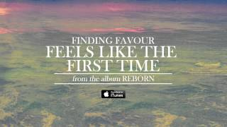 Finding Favour - Feels Like The First Time (Official Audio)