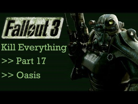 Fallout 3: Kill Everything - Part 17 - Oasis