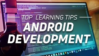 Top Tips to Make Learning Android Development Easier