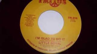 It Little Royal  -  Iám Glad To Do .wmv