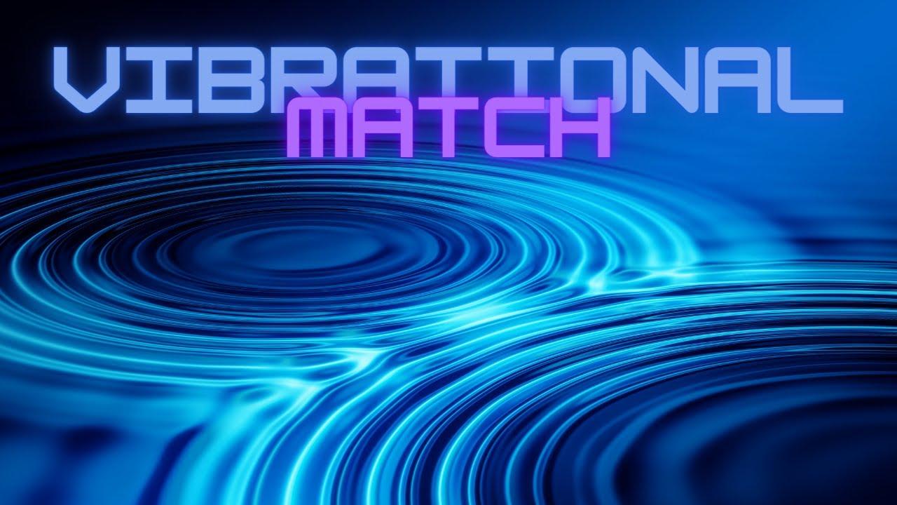 Vibrational match part 2 - YouTube