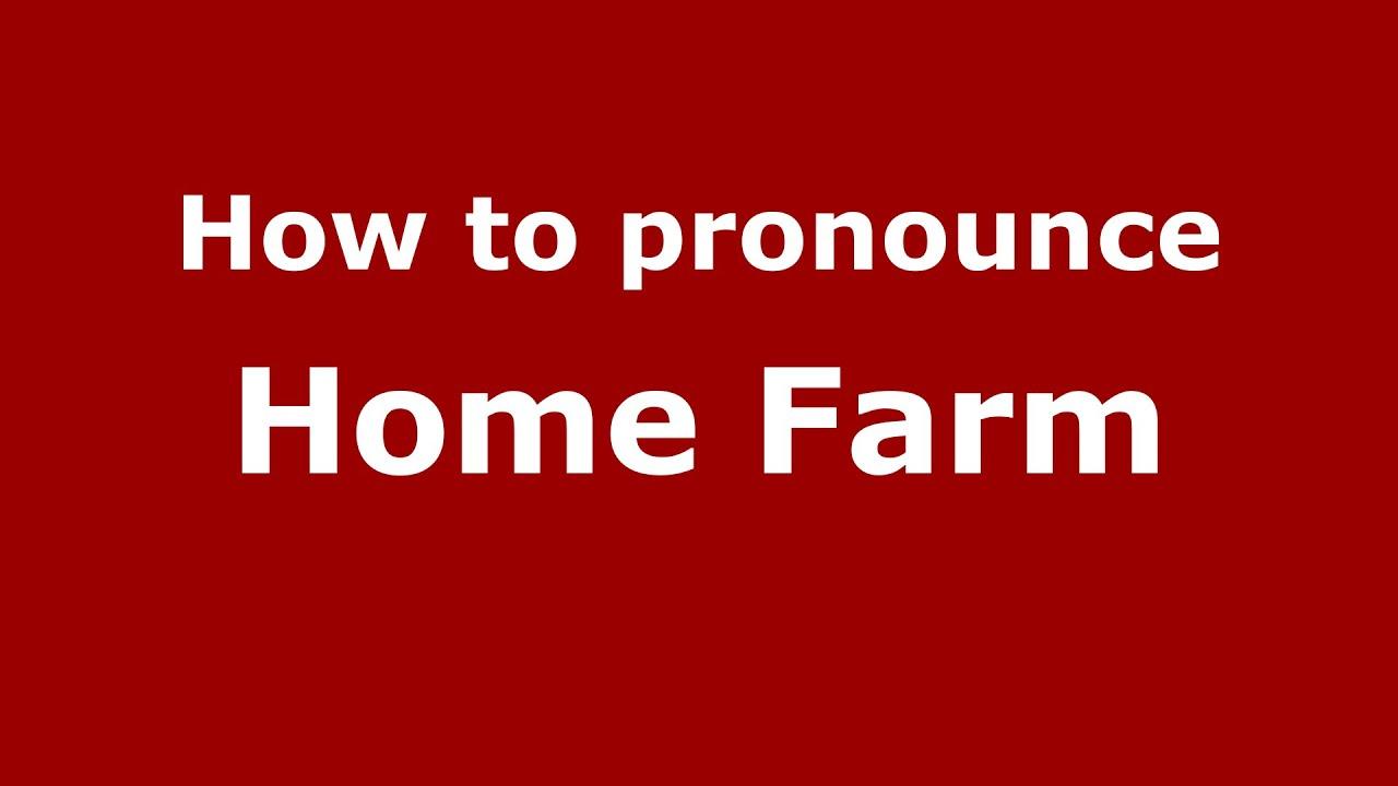 How to pronounce Home Farm (English/UK) - PronounceNames.com