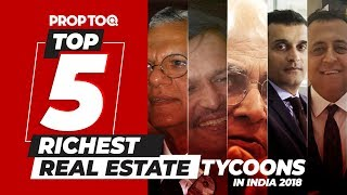 Top 5 Richest Real Estate Tycoons In India | 2018