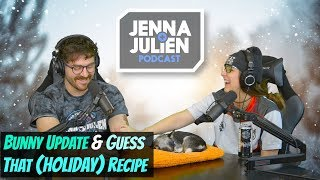 Podcast #253 - Bunny Update & Guess That (Holiday) Recipe