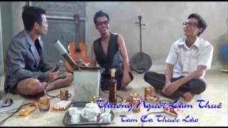 Nhạc Chế Thương Người Làm Thuê - Tam Ca Thuốc Lào | Nhạc chế cảm động rơi nước mắt