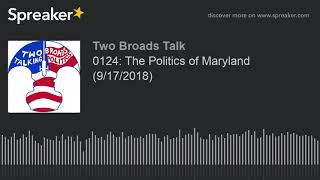 0124: The Politics of Maryland (9/17/2018) (part 3 of 4)