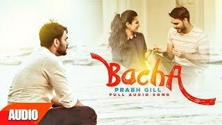 Bacha (Full Audio Song) | Prabh Gill | Punjabi Audio Song | Speed Records