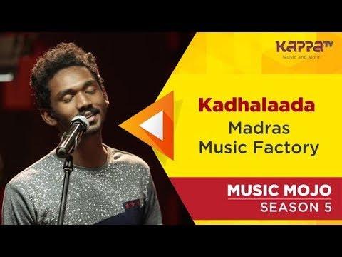 Kadhalaada - Madras Music Factory - Music Mojo Season 5 - Kappa TV