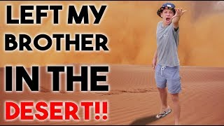 I LEFT MY BROTHER IN THE DESERT PRANK!!!