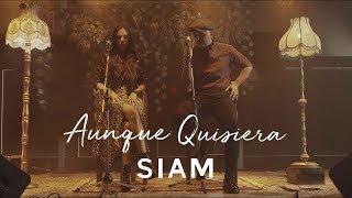 Смотреть клип Siam - Aunque Quisiera