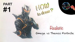 #3 Part 1 - Fortnite x Thanos vs Omega - infinity war (realistic drawing) dessin realiste marvel