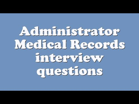 Administrator Medical Records interview questions