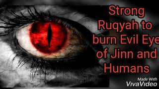 Strong Ruqyah to  burn Evil Eye of Jinn and Humans.