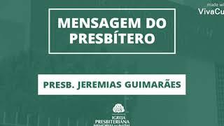 DEVOCIONAL - Presb. Jeremias Guimarães