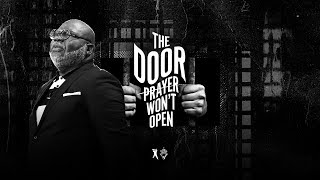 The Door Prayer Won't Open - Bishop T.D. Jakes [August 4, 2019]