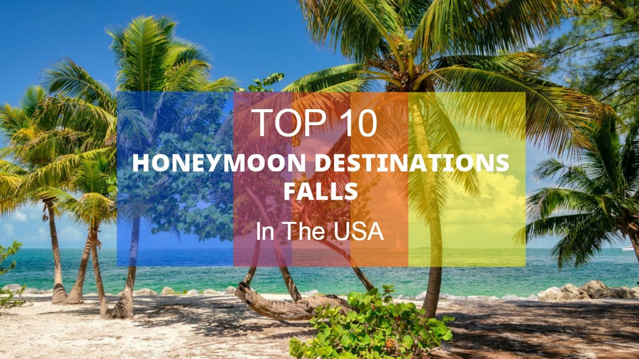 Top 10 Honeymoon Destinations In The Usa Youtube