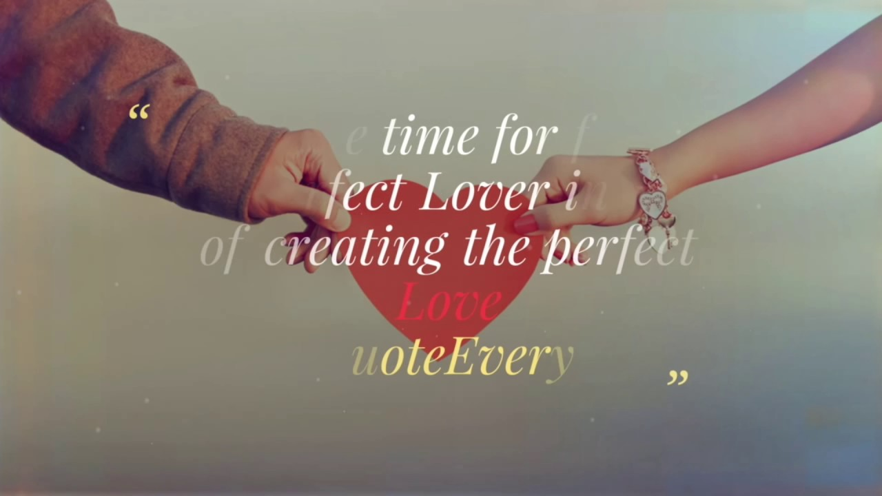 We Waste Time For Finding The Perfect Lover Instead Of Creating The