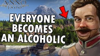 Anno 1800 Gameplay But I Make A Town Of Alcoholics