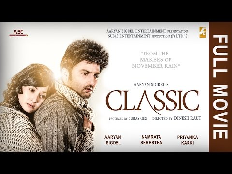 Classic - New Nepali Full Movie    Aaryan Sigdel   Namrata Shrestha   Priyanka Karki   Dinesh Raut