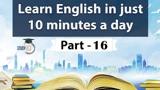 Learn English in just 10 minutes a day, All the BASICS you need to be a Pro in English Part 16