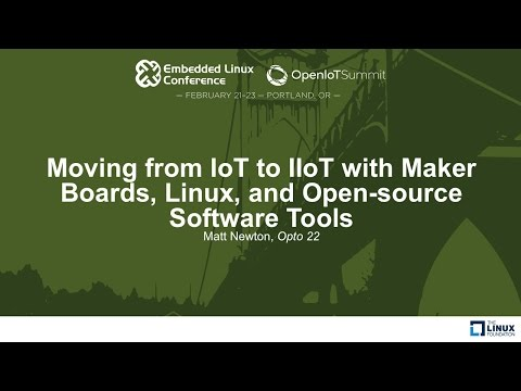 Moving from IoT to IIoT with Maker Boards, Linux, and Open-source Software Tools - Matt Newton